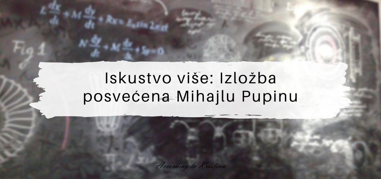 Iskustvo više Izložba posvećena Mihajlu Pupinu © According to Kristina