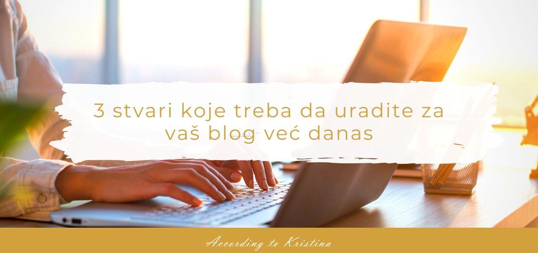 3 stvari koje treba da uradite za vaš blog već danas