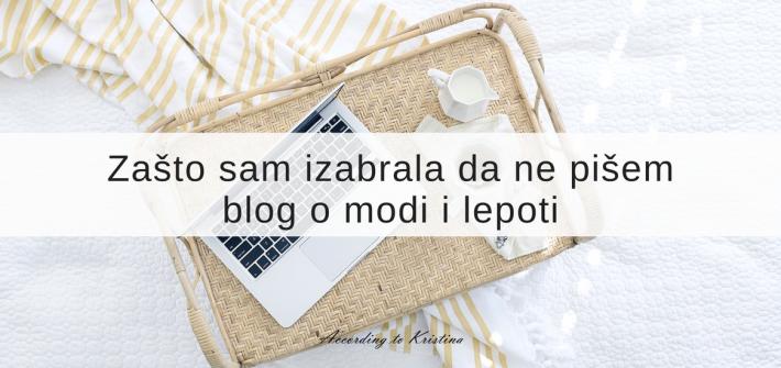 Zašto sam izabrala da ne pišem blog o modi i lepoti