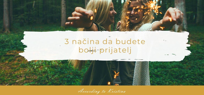 3 načina da budete bolji prijatelj