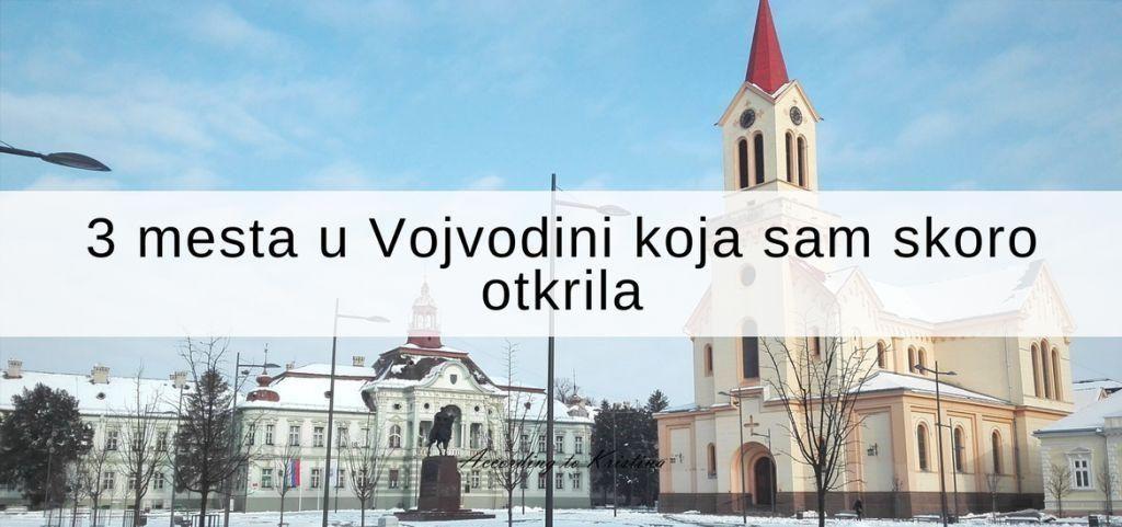 3 mesta u Vojvodini koja sam skoro otkrila
