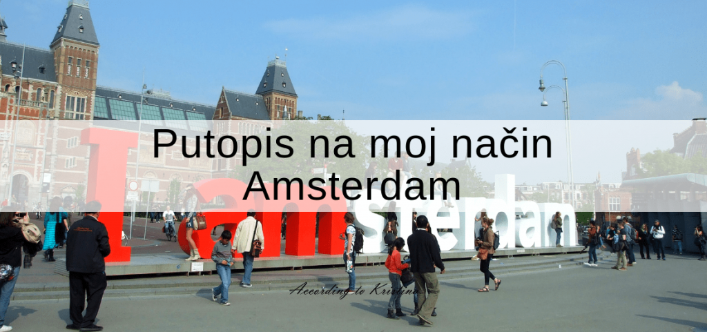 Putopis na moj način – Deo 2 Amsterdam © According to Kristina