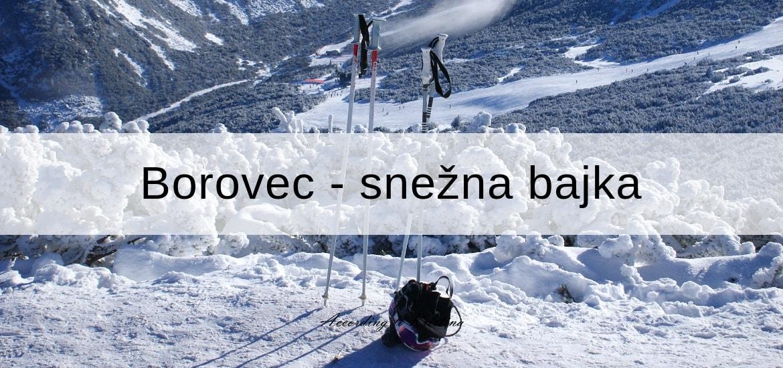 Putopis iz Bugarske 2. deo: Borovec – snežna bajka