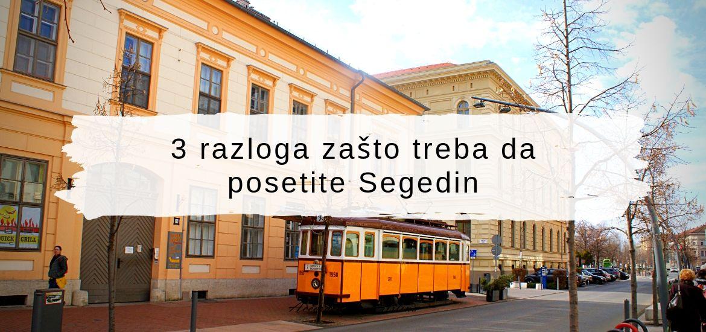 3 razloga zašto treba da posetite Segedin
