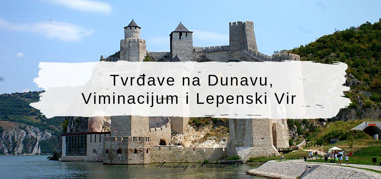Ramska tvrđava Golubačka tvrđava, Viminacijum, Lepenski Vir © According to Kristina