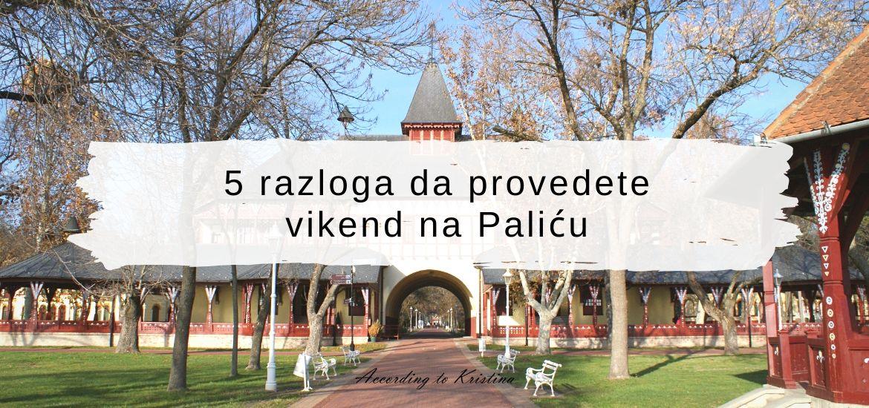 5 razloga da provedete vikend na Paliću