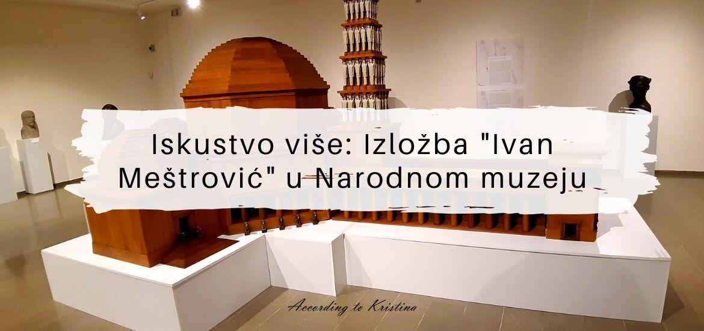 Iskustvo više Izložba Ivan Meštrović u Narodnom muzeju © According to Kristina