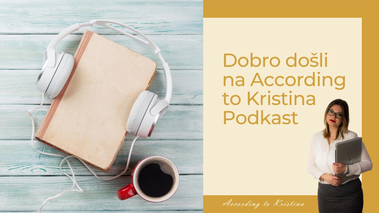 Dobro došli na According to Kristina Podkast